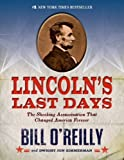 img - for Lincoln's Last Days: The Shocking Assassination that Changed America Forever by Bill O'Reilly (2014-06-03) book / textbook / text book
