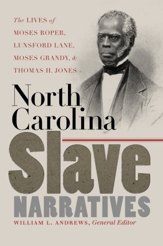 North Carolina Slave Narratives: The Lives of Moses Roper, Lunsford Lane, Moses Grandy, and Thomas H. Jones (The John Hope Franklin Series in African American History and Culture) ()