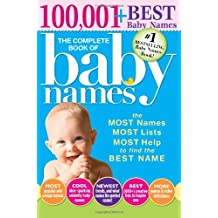 The Complete Book of Baby Names, 3E: The Most Names (100,001+), Most Unique Names, Most Idea-Generating Lists (600+) and the Most Help to Find the Perfect Name