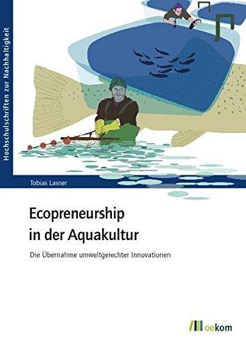 Ecopreneurship in der Aquakultur: Die Übernahme umweltgerechter Innovationen (Hochschulschriften zur Nachhaltigkeit)