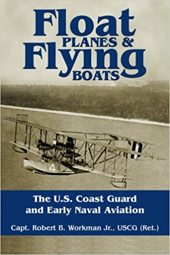 Float planes and flying boats the us coast guard and early naval float planes and flying boats the us coast guard and early naval aviation uscg ret capt robert b workman jr 9781612511078 amazon books fandeluxe Images