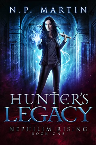 Hunter's Legacy (Nephilim Rising Book 1) by [Martin, N. P.]