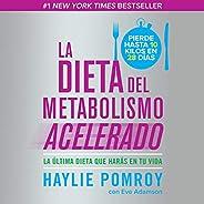 La dieta del metabolismo acelerado [The Accelerated Metabolism Diet]: La última dieta que harás en tu vida [Th