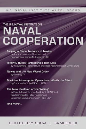 The U.S. Naval Institute on Naval Cooperation (The U.S. Naval Institute Wheel Book Series)