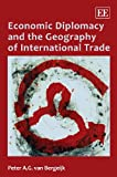 Economic Diplomacy and the Geography of International Trade, Peter A. G. van Bergeijk, 184844463X