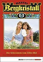 Bergkristall - Folge 267: Die Schwestern Vom Ziller-hof (german Edition)