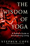 The Wisdom of Yoga, Stephen Cope, 0553380540