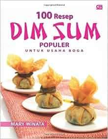 100 Resep Dim Sum Populer untuk Usaha Boga (Indonesian Edition): Mary