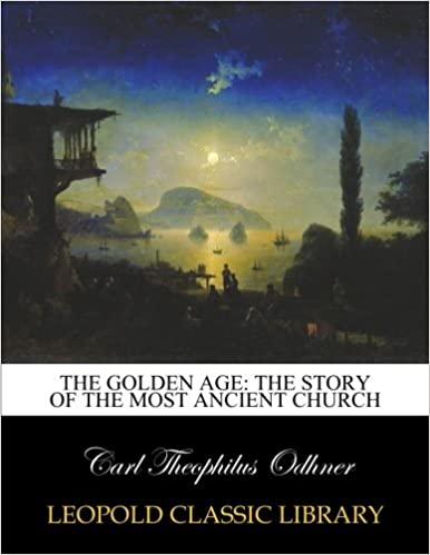 Book The golden age: the story of the most ancient church