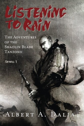 Read Online Listening to Rain: The Adventures of the Shaolin Blade Tanzong, Scroll 1 pdf epub