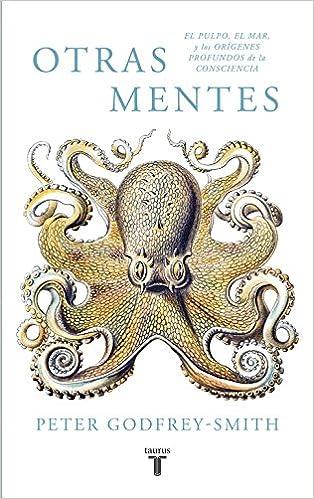 Otras mentes. El pulpo, el mar y los orígenes profundos de ...