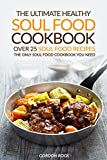 The Ultimate Healthy Soul Food Cookbook - Over 25 Soul Food Recipes: The Only Soul Food Cookbook You Need