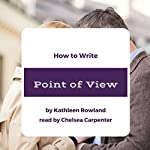 How to Write Point of View | Kathleen Rowland