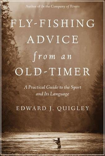 Fly-Fishing Advice from an Old-Timer: A Practical Guide to the Sport and Its Language by Skyhorse Publishing