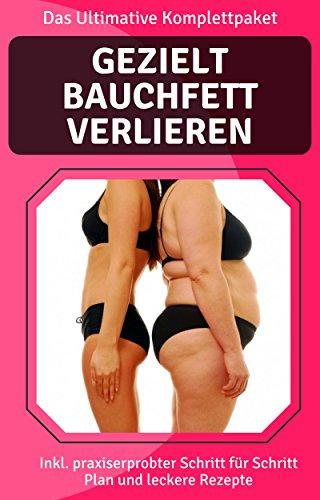Das Ultimative Komplettpaket - Gezielt Fett am Bauch verlieren, Bauchfett verlieren, Bauchfett verbrennen (German Edition)