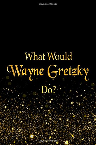 What Would Wayne Gretzky Do?: Black and Gold Wayne Gretzky Notebook