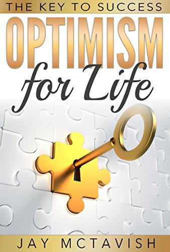 Optimism: Optimism For Life - The Key to Success (Success, Optimism, Mindfulness, Positivity, Uplift, Happiness, Contentment)