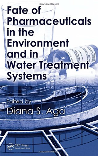 Fate of Pharmaceuticals in the Environment and in Water Treatment Systems by CRC Press