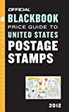 The Official Blackbook Price Guide to United States Postage Stamps 2012, 34th Edition, Thomas E. Hudgeons, 0375723269