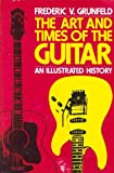 The Art and Times of the Guitar, Frederic V. Grunfeld, 0306803364