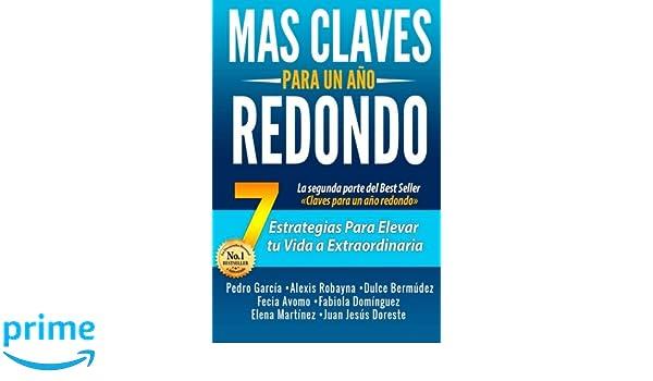 Más claves para un año redondo: 7 estrategias para elevar tu vida a extraordinaria (Spanish Edition): Juan Jesús Doreste, Pedro García, Alexis Robayna, ...