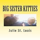 Big Sister Kitties, Julie St. Louis, 148480550X