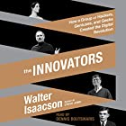 The Innovators: How a Group of Hackers, Geniuses, and Geeks Created the Digital Revolution Hörbuch von Walter Isaacson Gesprochen von: Dennis Boutsikaris