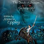 The Book of Siavon: Vol. 1: The Ruby Child, Volume 1 | Jessica Eppley