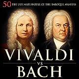 Vivaldi vs Bach: 50 the Ultimate Battle of the Baroque Masters