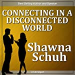 Connecting in a Disconnected World | Shawna Schuh