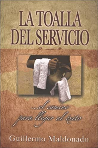 La Toalla del Servicio/ The Towel of the Service: El Camino Para Llegar Al Exito (Spanish Edition): Guillermo Maldonado: 9781592721009: Amazon.com: Books