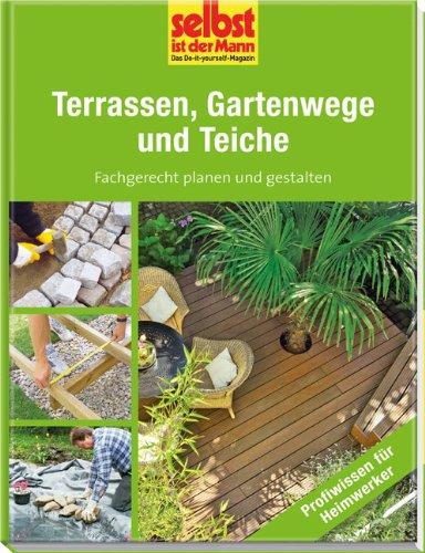 Terrassen, Gartenwege und Teiche - selbst ist der Mann: Fachgerecht planen und gestalten