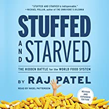Stuffed and Starved: The Hidden Battle for the World Food System Audiobook by Raj Patel Narrated by Nigel Patterson