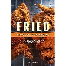 Fried Chicken Cookbook: Irresistible 'Finger-Licking' Fried Chicken recipes