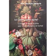 la cucina senza nichel: consigli e tante ricette per chiè allergico al nichel (Italian Edition)