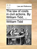 The Law of Costs in Civil Actions by William Tidd, William Tidd, 1170017738