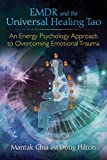 Image of EMDR and the Universal Healing Tao: An Energy Psychology Approach to Overcoming Emotional Trauma
