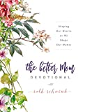 Best Devotionals - The Better Mom Devotional: Shaping Our Hearts as Review