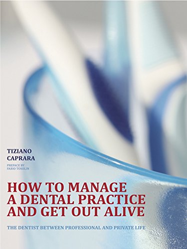 How to manage a dental practice and get out alive (Italian Edition)