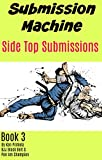Submission Machine Book 3: Side Top Submissions