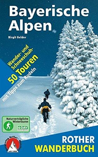 Winterwandern Bayerische Alpen: 50 Wander- und Schneeschuh-Touren mit Rodeltipps. Mit GPS-Daten