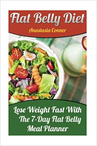 Flat Belly Diet: Lose Weight Fast With The 7-Day Flat Belly Meal Planner