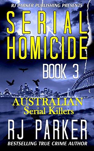Serial Homicide 3 - Australian Serial Killers: Backpacker Murders, Snowtown Murders and More (Notorious Serial Killers)