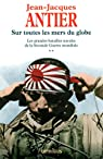 Les grandes batailles navales de la 2ème guerre mondiale, tome 2 : Sur toutes les mers du globe par Antier
