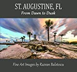 St. Augustine, Florida, From Dawn to Dusk