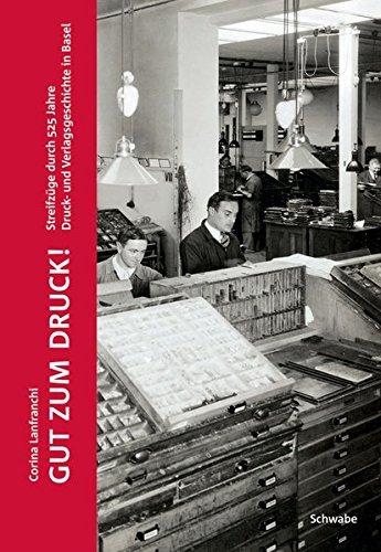 Gut zum Druck!: Streifzüge durch 525 Jahre Druck- und Verlagsgeschichte in Basel