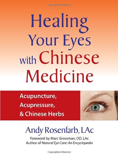 Healing Your Eyes with Chinese Medicine: Acupuncture, Acupressure, & Chinese Herbs, by Andy Rosenfarb