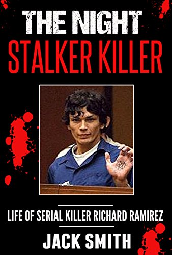 The Night Stalker Killer: Life of Serial Killer Richard Ramirez (Serial Killers Book 13) by [Smith, Jack]