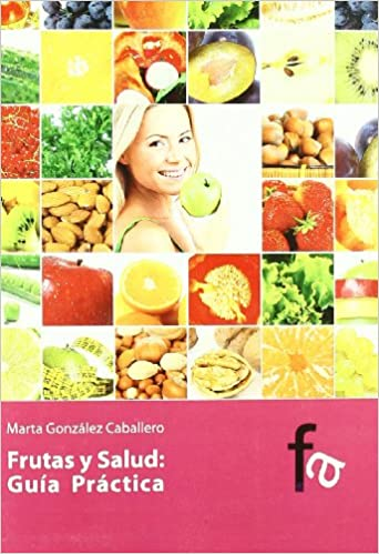 Frutas y salud / Fruits and Health: Guia Practica / Practical Guide (Spanish Edition): Marta Gonzales Caballero: 9788496804777: Amazon.com: Books