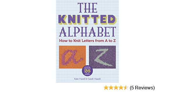The Knitted Alphabet How To Knit Letters From A To Z Kate Haxell